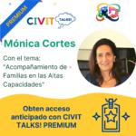 CIVIT TALKS PREMIUM! E16 Acompañamiento de Familias en las y Altas Capacidades con MONICA CORTES