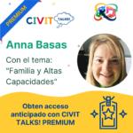 CIVIT TALKS PREMIUM! E19  Familia y Altas Capacidades con Anna Basas