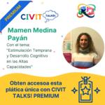 CIVIT TALKS PREMIUM! E13 Estimulación Temprana y Desarrollo Cognitivo en las AC con María del Carmen Medina Payán