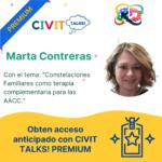 CIVIT TALKS PREMIUM! E18 Constelaciones Familiares como terapia complementaria para las AACC con Marta Contreras